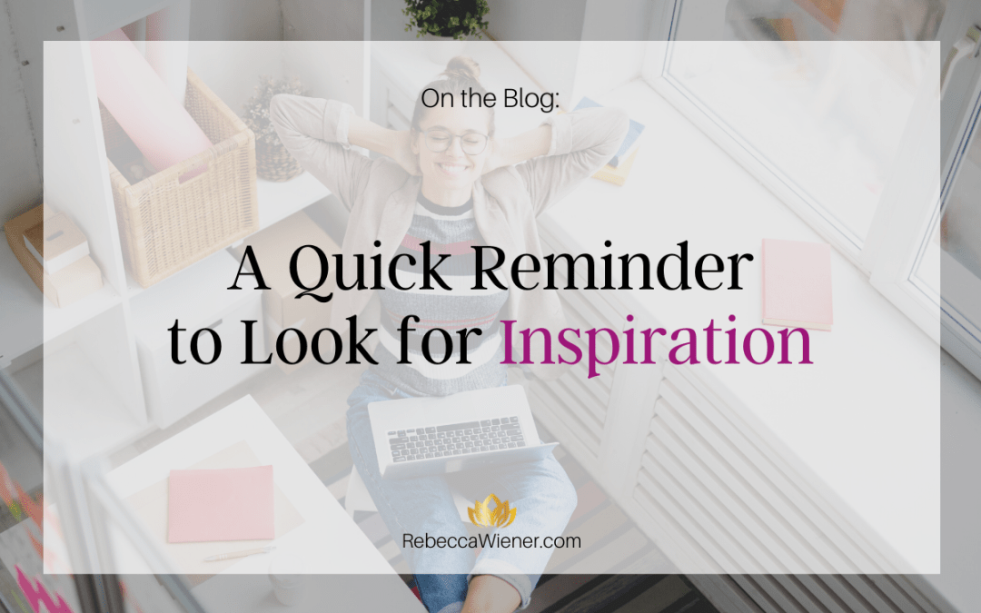 A quick reminder to look for inspiration