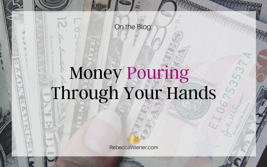 Money pouring through your hands…