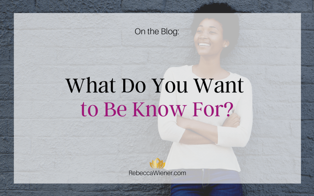 What do you want to be known for?