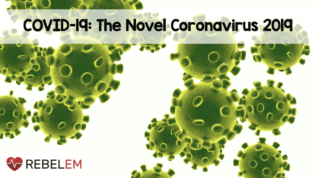 COVID-19: The Novel Coronavirus 2019 - REBEL EM - Emergency ...