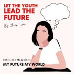 Rebellious Magazine announces My Future My World with four poems and interviews with youth writers.