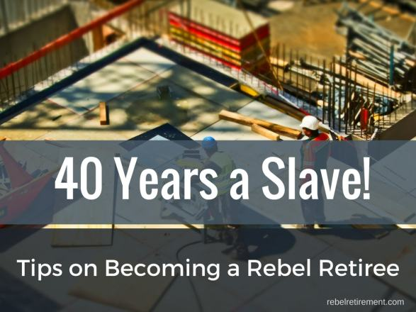 40 Years a Slave! Rebel Retirement