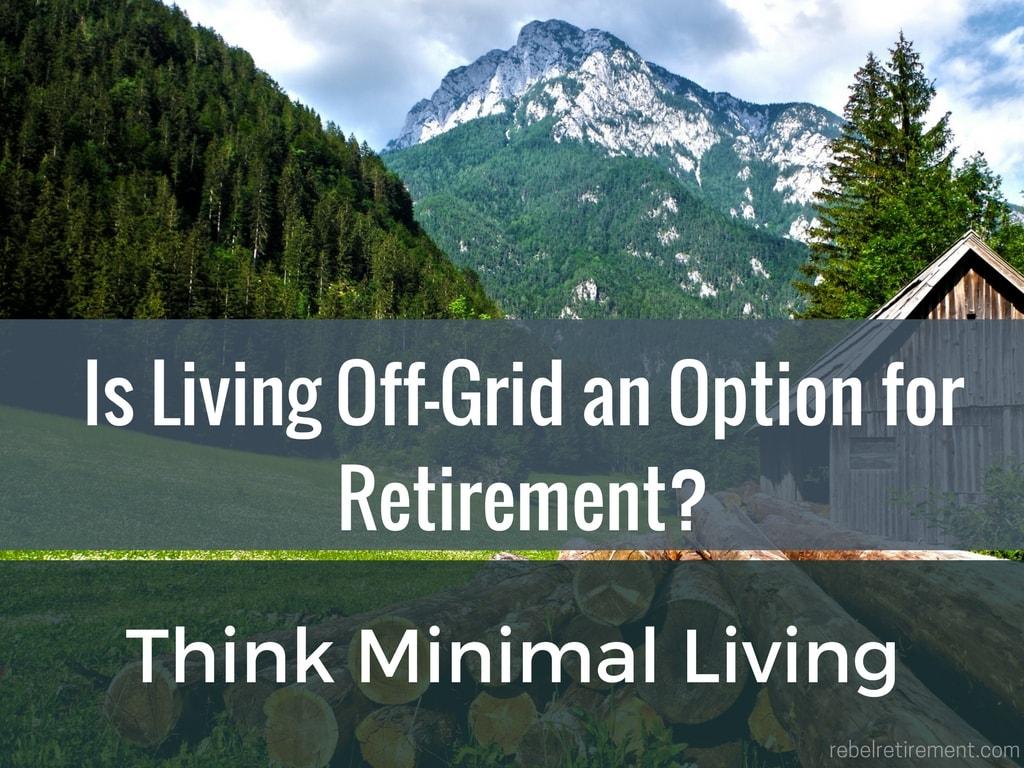 Living Off-Grid- Rebel Retirement