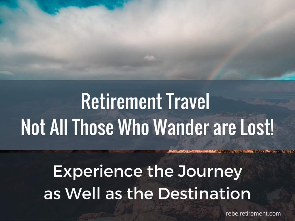 Retirement Travel Not All Those Who Wander are Lost!