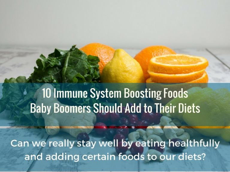 Boost Your Immune System Naturally - 10 Immune System Boosting Foods Boomers Should Add to Their Diets to Stay Healthy