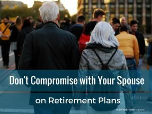 Don't Compromise with Your Spouse on Retirement Plans -Rebel Retirement