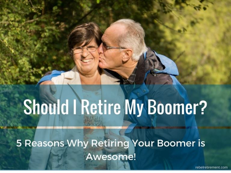 Should I Retire My Boomer? 5 Reasons Why Retiring Your Boomer is Awesome!