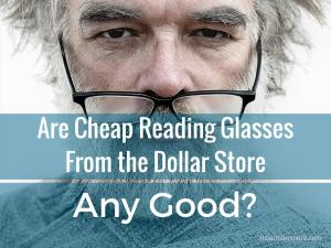 Are Cheap Reading Glasses From the Dollar Store Any Good - Rebel Retirement