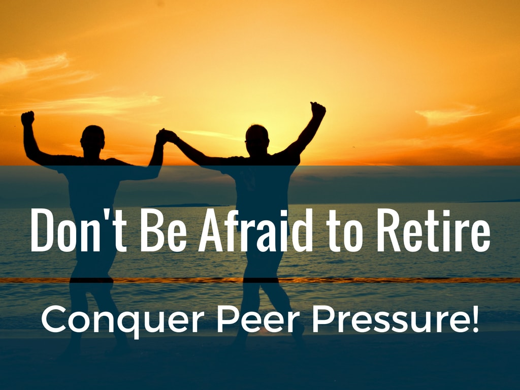Are you Afraid to Retire - Conquer Peer Pressure - Rebel Retirement