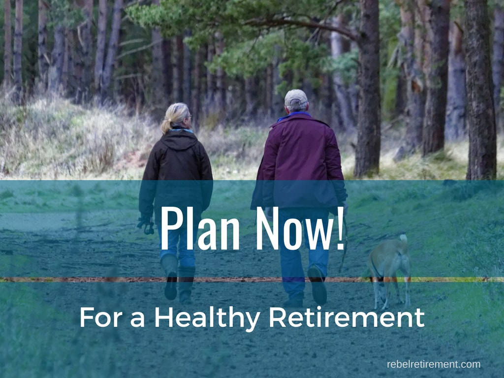 Plan Now for a Healthy Retirement-Rebel Retirement