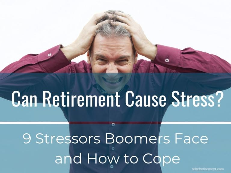 How to Cope with 9 Retirement Stress Factors Boomers Face