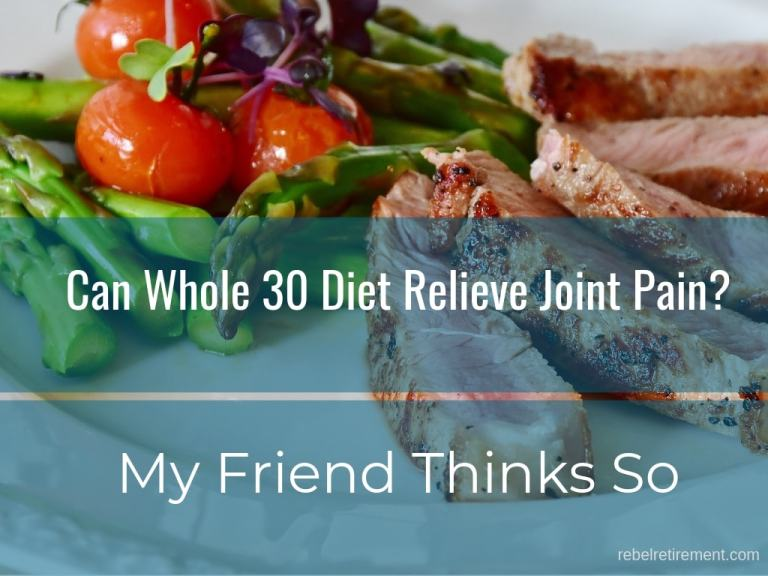 Can Whole 30 Diet Relieve Joint Pain? [My Friend Thinks So]