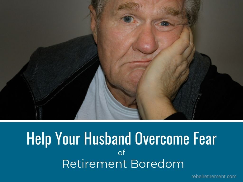 Husband Fear Retirement Boredom - Rebel Retirement