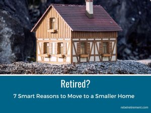 Retired 7 Smart Reasons to Move to a Smaller Home - Rebel Retirement