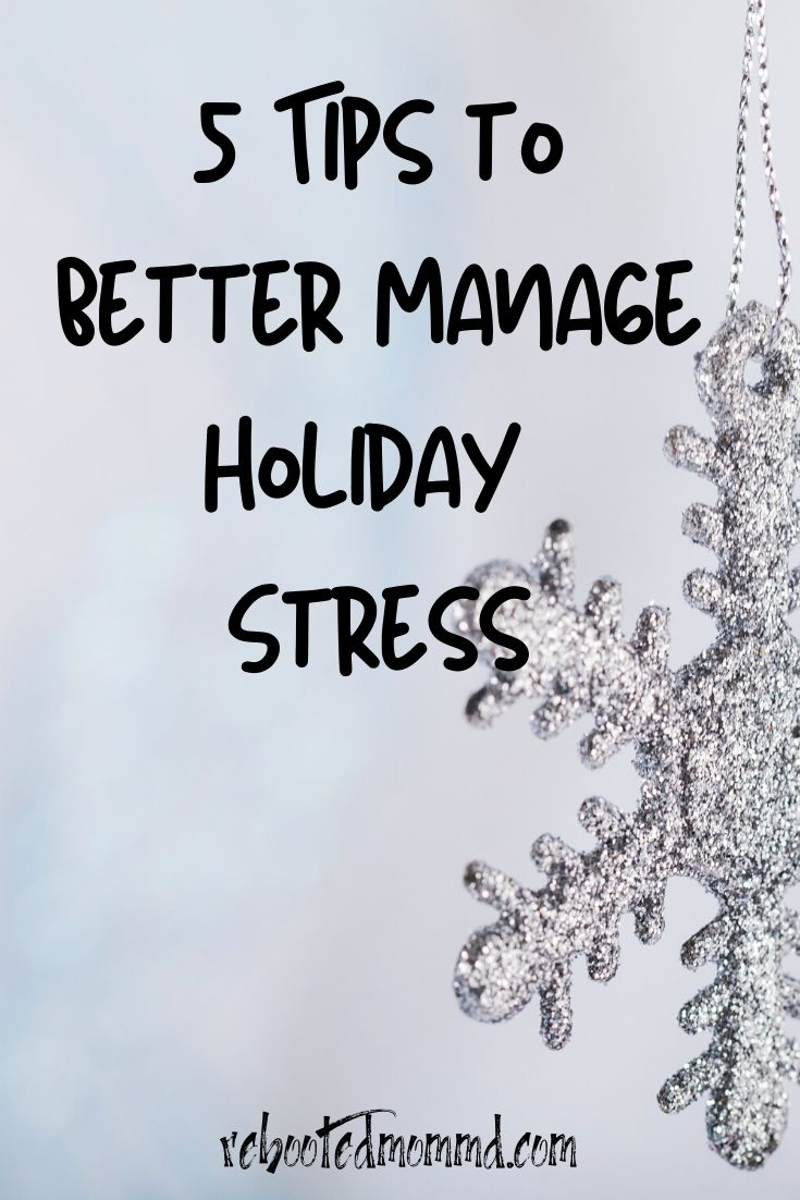 5 Tips To Better Manage Holiday Stress