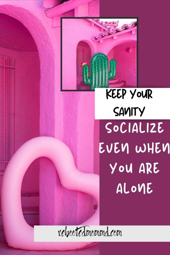 socialize when alone