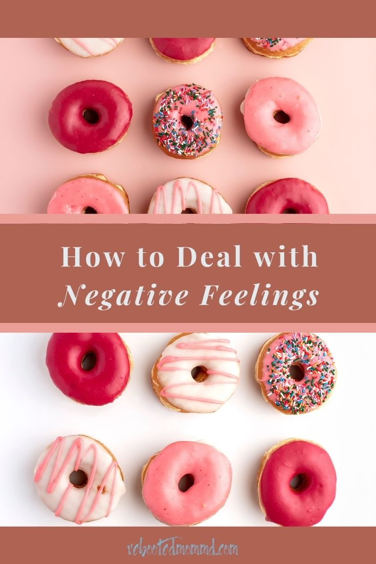 Tips for Dealing with Your Negative Feelings (in a healthy way)