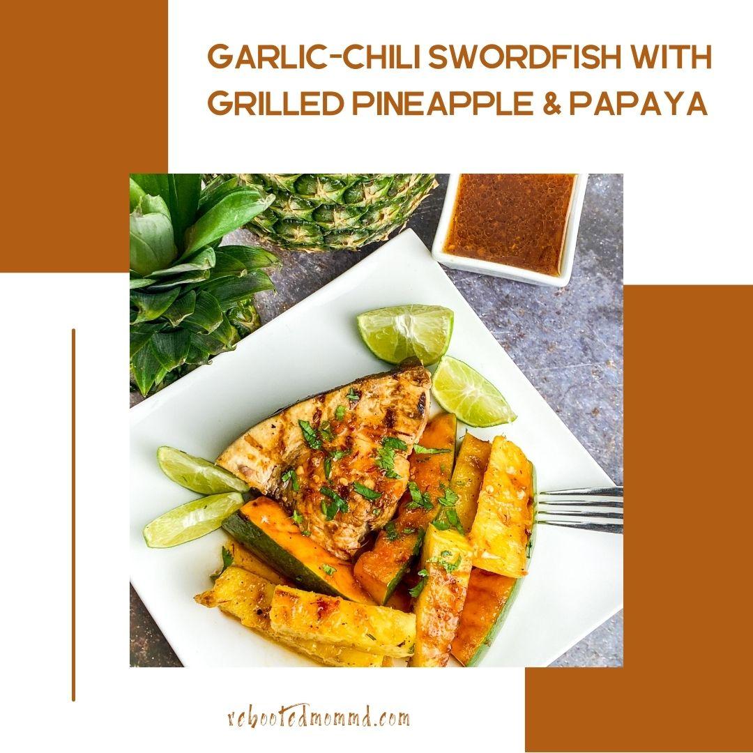 Garlic-Chili Swordfish with Grilled Pineapple & Papaya