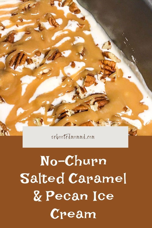 National Ice Cream Month: No-Churn Salted Caramel and Pecan Ice Cream