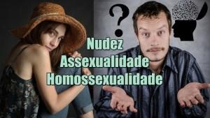 Nudez assexualidade homossexualidade e confusão mental em vídeo