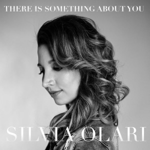Silvia Olari - There is something about you