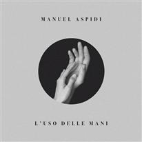 Manuel Aspidi - L'uso delle mani