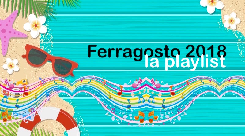 Ferragosto 2018: la playlist dei tormentoni dell'estate