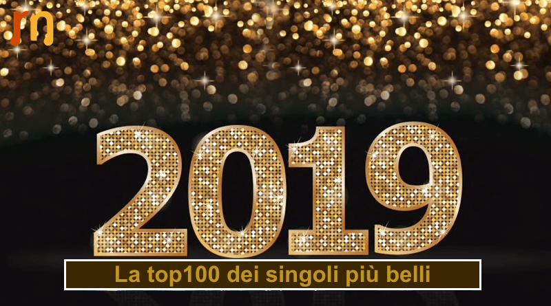 Cosa Resterà Del 2019 La Top100 Dei Singoli Più Belli