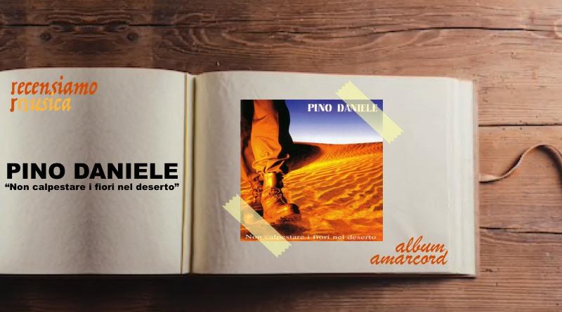 """Pino Daniele, venticinque anni di """"Non calpestare i fiori nel deserto"""""""