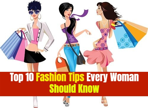 Top 10 Fashion Tips Every Woman Should Know