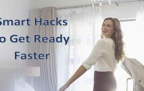 10 Smart Hacks to Get Ready Faster