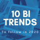 8 Best Business Intelligence(BI) Trends to follow in 2020