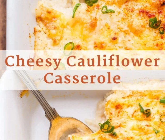 Add This Cheesy Cauliflower Casserole To Your Holiday Menu For A Delicious Side Dish Everyone Will