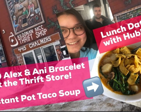THRIFTED $1.50 ALEX & ANI BRACELET | LUNCH DATE WITH HUBBY | INSTANT POT TACO SOUP