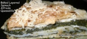 Baked Layered Spinach Alfredo Quesadilla