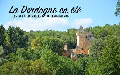 La Dordogne en été, les incontournables