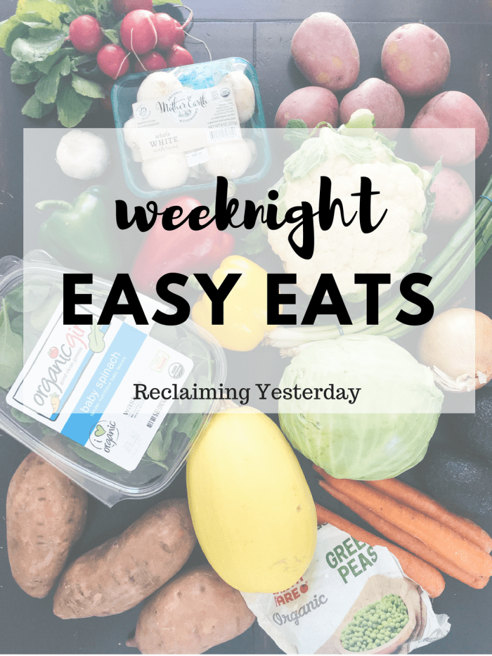 My Easy Eats This Week | Reclaiming Yesterday