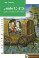 Sainte Colette recluse, pérégrine, fondatrice - Éditions franciscaines, 2008
