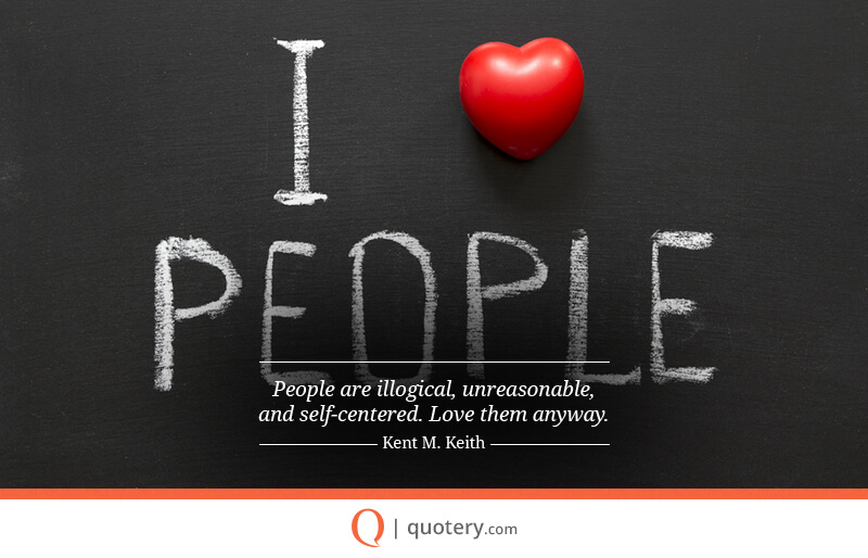 people-are-illogical-unreasonable-and-self-centered-love-them-anyway