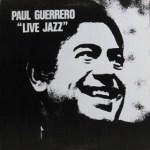 ポール・ゲレロ PAUL GUERRERO / LIVE JAZZ