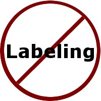 Beware of labeling people.
