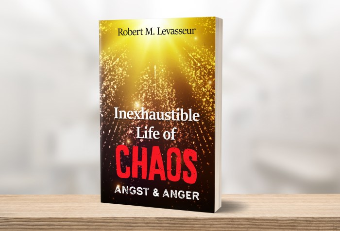 Inexhaustible Life of Chaos:  Angst & Anger, a poetry anthology by author Robert M. Levasseur