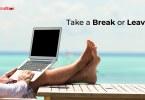 take a break or leave