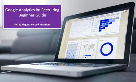 Google Analytics im Recruiting – Teil 2
