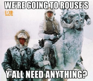 Star Wars winter meme: We're going to Rouse's y'all. Need anything?