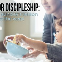 Tools for Discipleship: How Parents Can Follow Up with Sunday's Lesson Throughout the Week