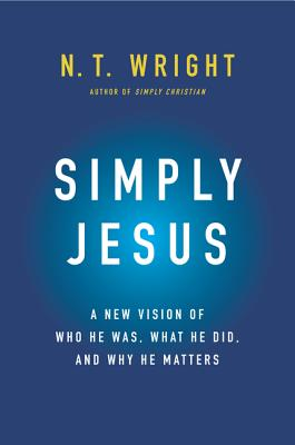 Simply Jesus by NT Wright