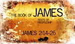 James 2:14-26 – Faith Without Works is Dead?
