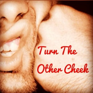 turn the other cheek