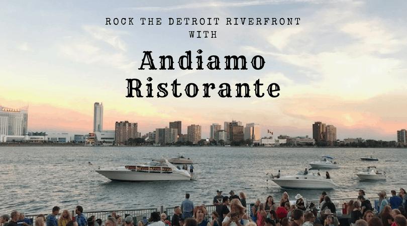 Rock the Detroit Riverfront with Andiamo Ristorante